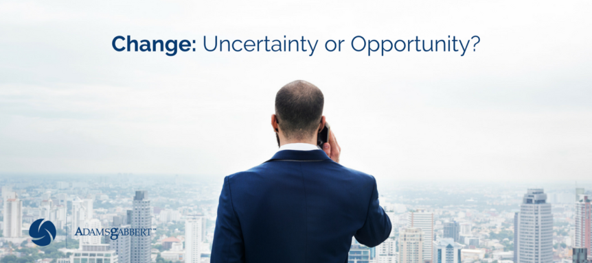 Change: Uncertainty or Opportunity